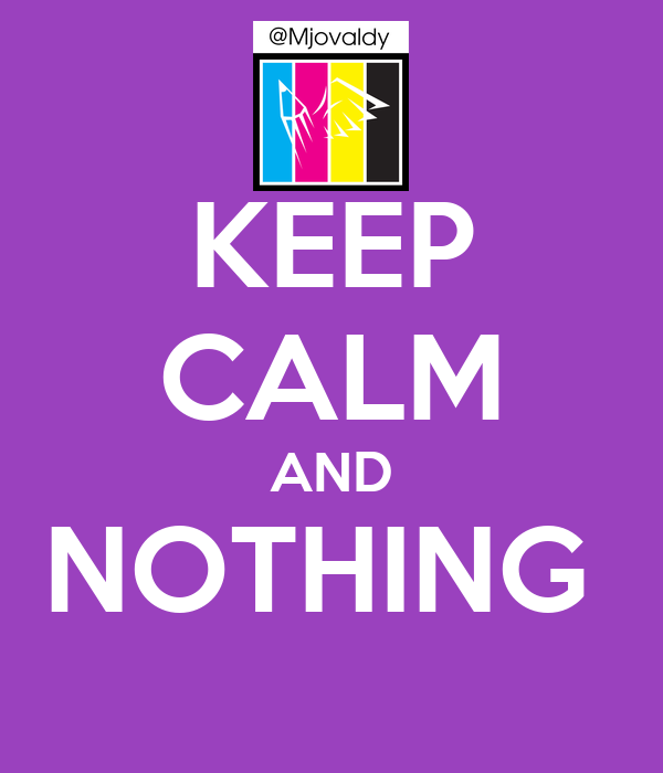 KEEP CALM AND NOTHING
