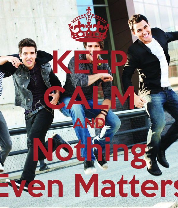 KEEP CALM AND Nothing Even Matters