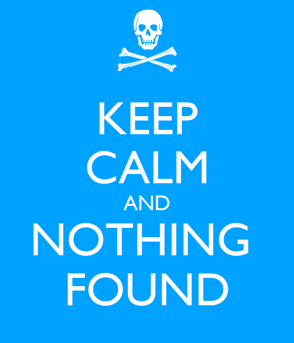 KEEP CALM AND NOTHING  FOUND