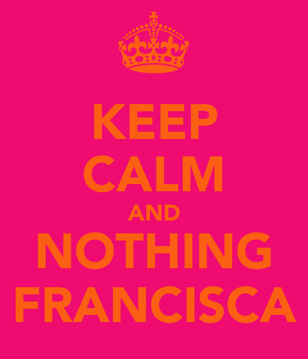 KEEP CALM AND NOTHING FRANCISCA