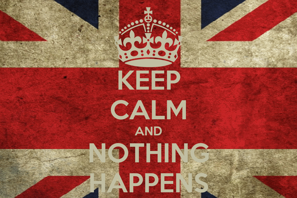 KEEP CALM AND NOTHING HAPPENS