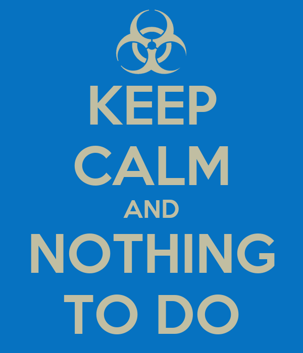 KEEP CALM AND NOTHING TO DO