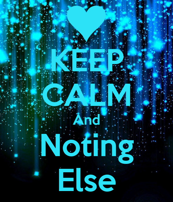 KEEP CALM And Noting Else