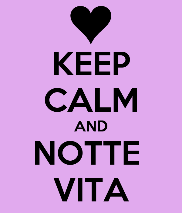 KEEP CALM AND NOTTE  VITA