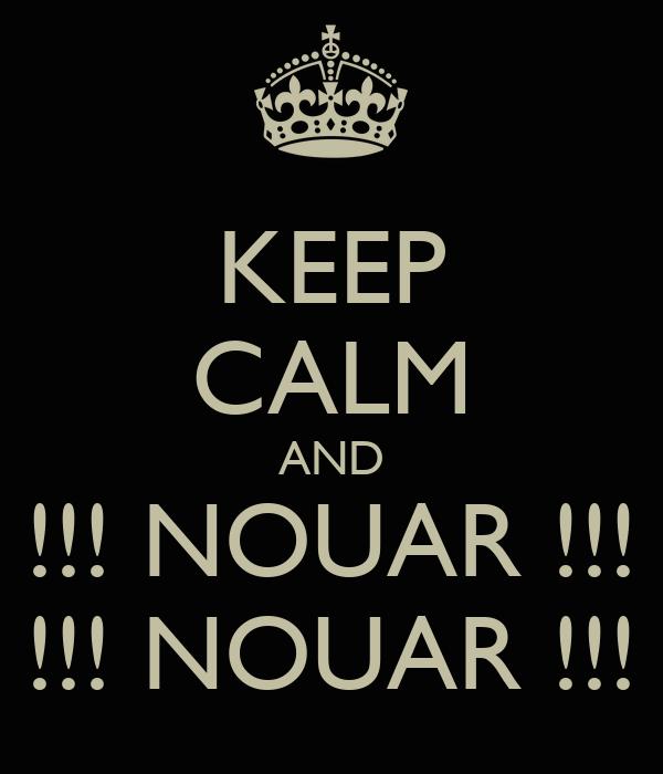 KEEP CALM AND !!! NOUAR !!! !!! NOUAR !!!