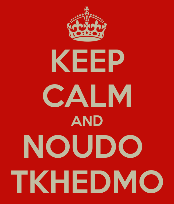 KEEP CALM AND NOUDO  TKHEDMO