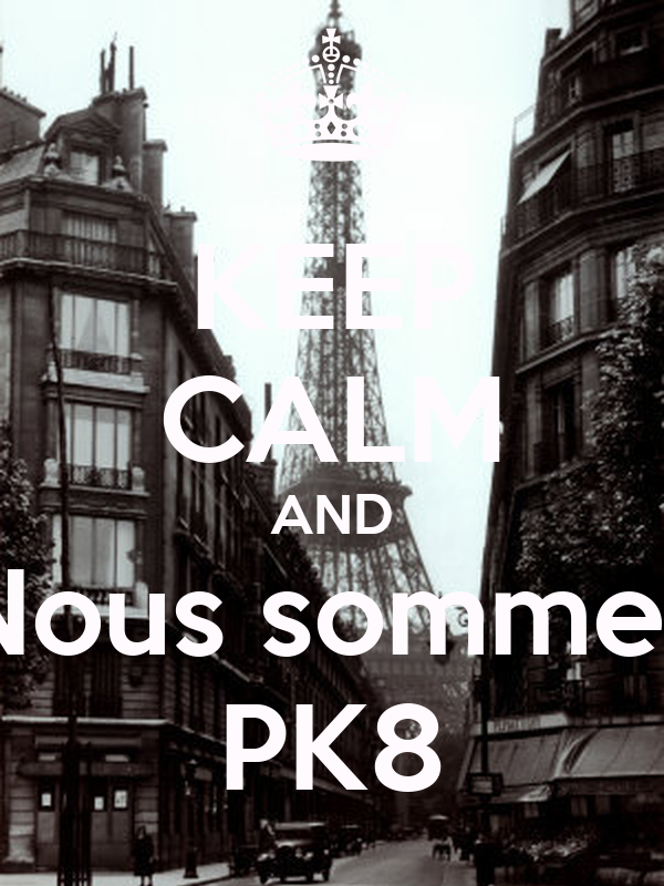 KEEP CALM AND Nous sommes PK8