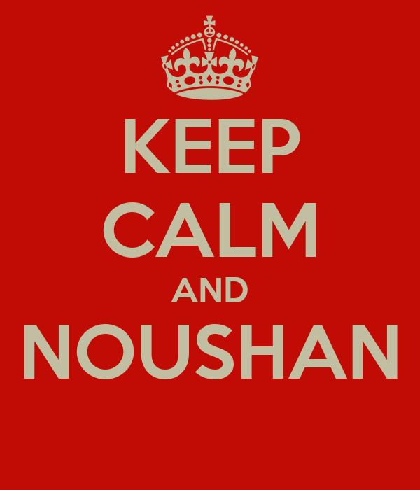 KEEP CALM AND NOUSHAN