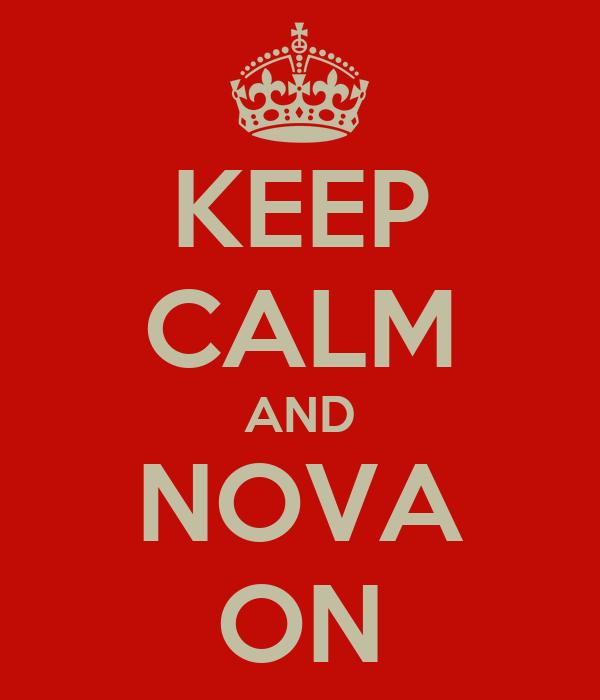 KEEP CALM AND NOVA ON