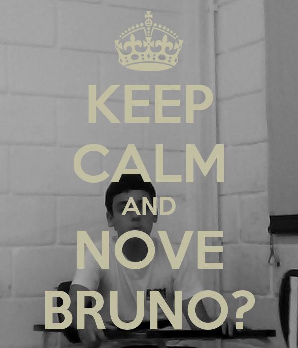 KEEP CALM AND NOVE BRUNO?