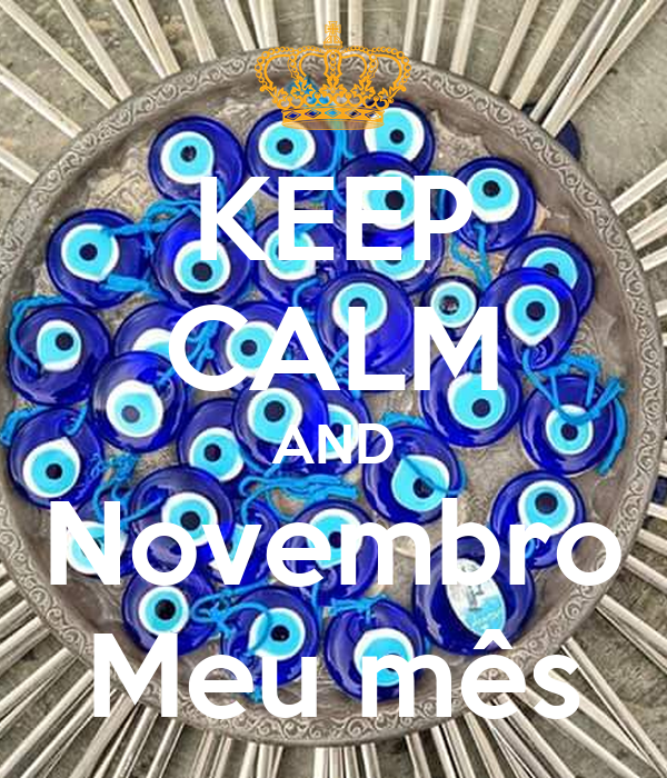 KEEP CALM AND Novembro Meu mês