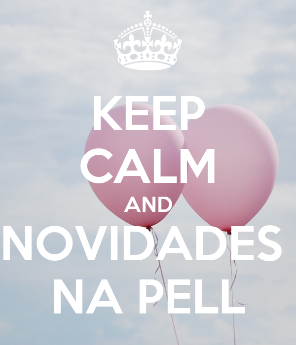 KEEP CALM AND NOVIDADES  NA PELL