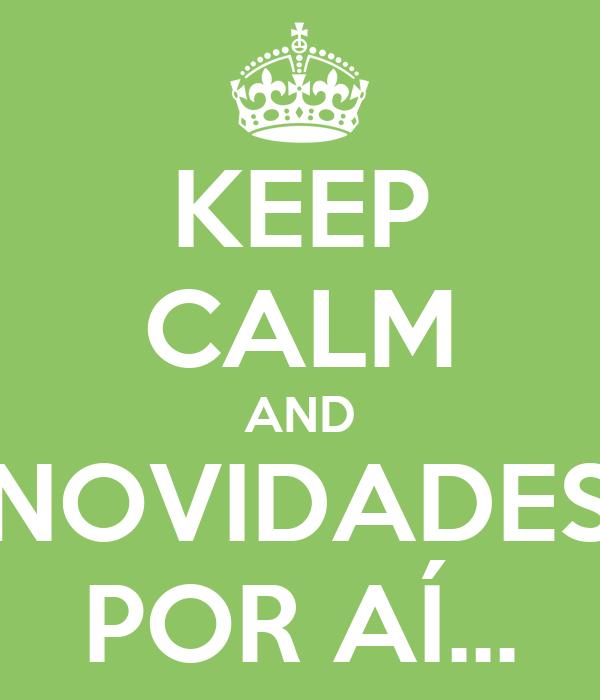 KEEP CALM AND NOVIDADES POR AÍ...