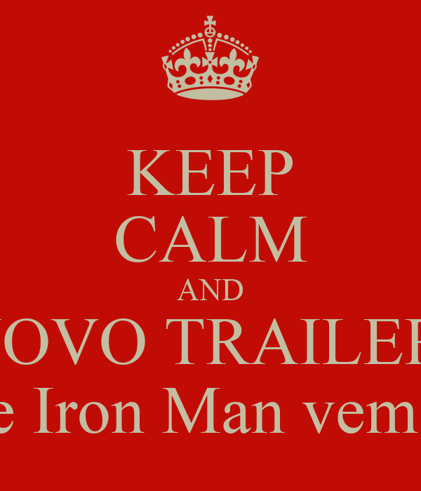 KEEP CALM AND NOVO TRAILER  De Iron Man vem ai