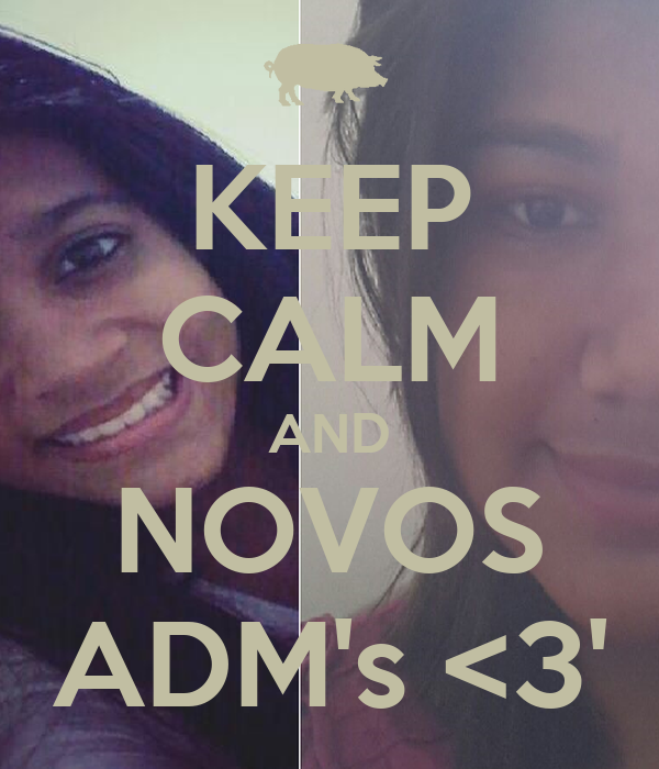 KEEP CALM AND NOVOS ADM's <3'