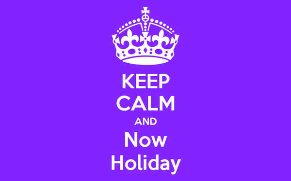 KEEP CALM AND Now Holiday
