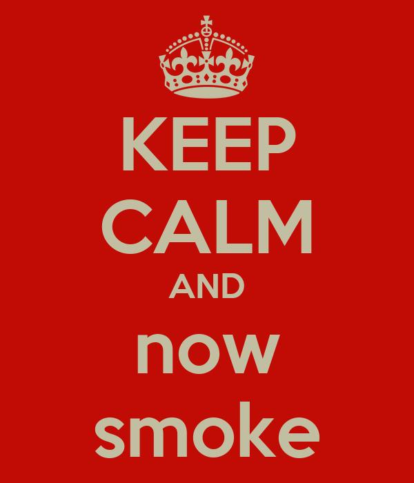 KEEP CALM AND now smoke