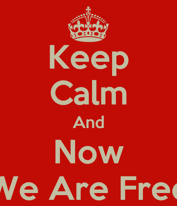 Keep Calm And Now We Are Free