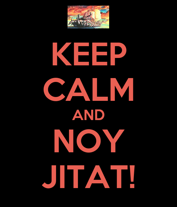 KEEP CALM AND NOY JITAT!