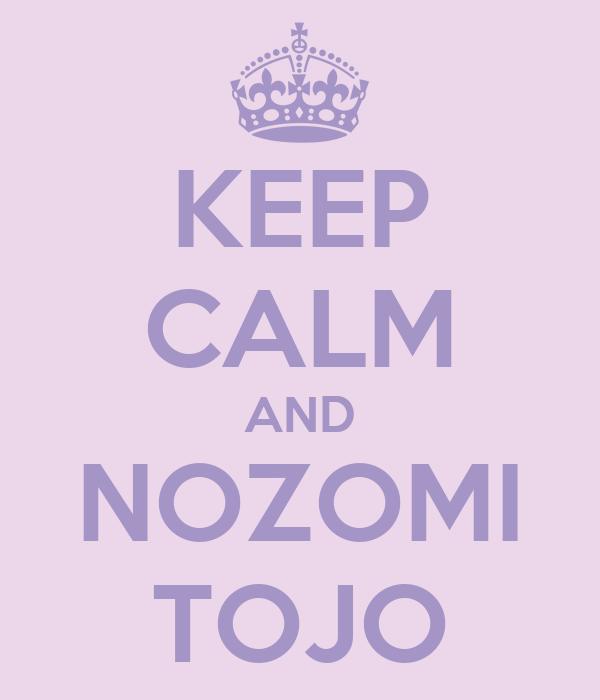 KEEP CALM AND NOZOMI TOJO