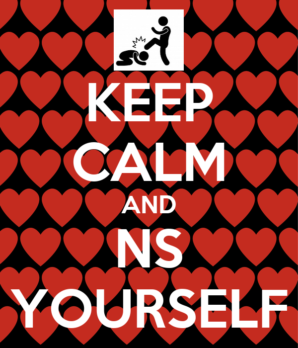KEEP CALM AND NS YOURSELF