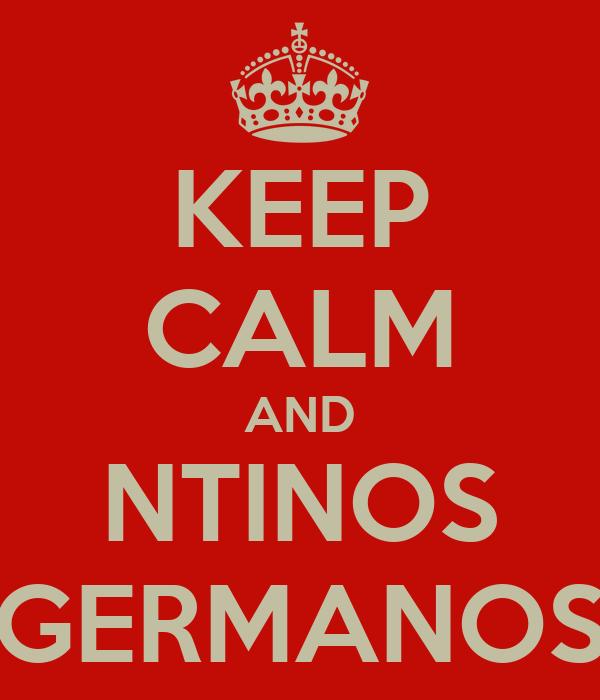 KEEP CALM AND NTINOS GERMANOS