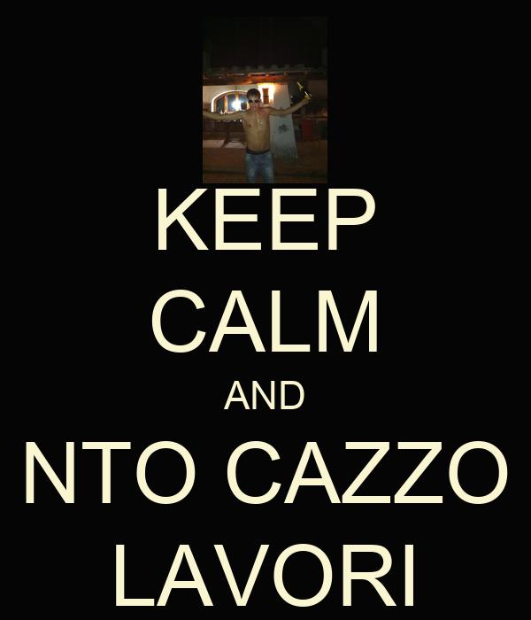 KEEP CALM AND NTO CAZZO LAVORI