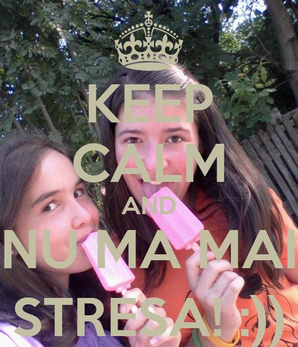 KEEP CALM AND NU MA MAI STRESA! :))