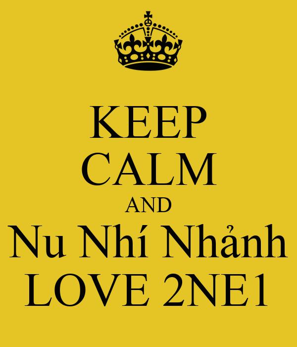 KEEP CALM AND Nu Nhí Nhảnh LOVE 2NE1