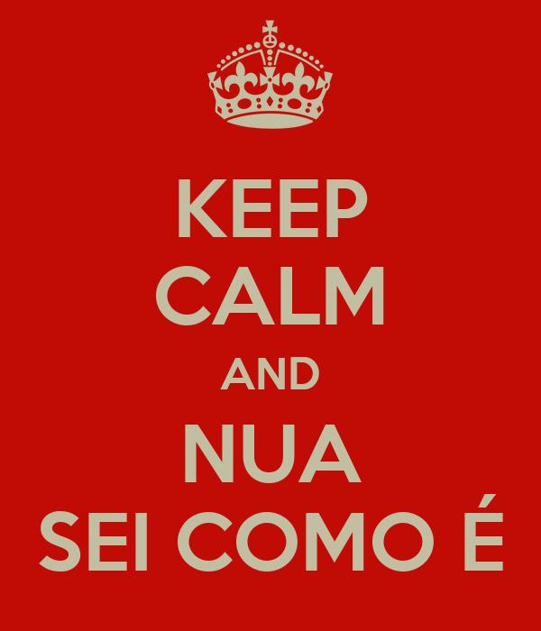 KEEP CALM AND NUA SEI COMO É