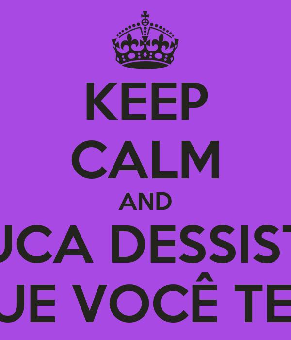 KEEP CALM AND NUCA DESSISTA DO QUE VOCÊ TENTOU