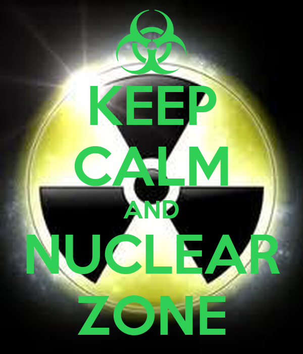 KEEP CALM AND NUCLEAR ZONE