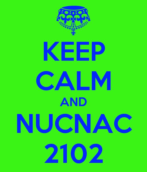 KEEP CALM AND NUCNAC 2102