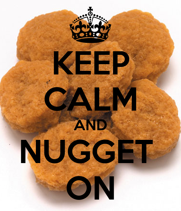 KEEP CALM AND NUGGET  ON