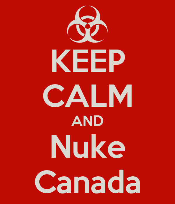 KEEP CALM AND Nuke Canada
