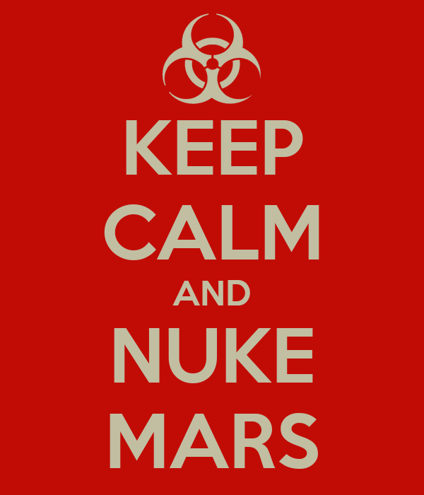 KEEP CALM AND NUKE MARS