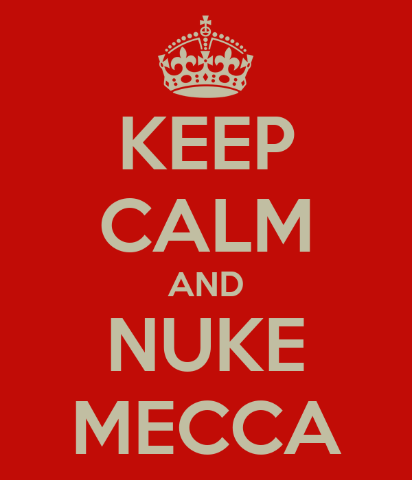 KEEP CALM AND NUKE MECCA