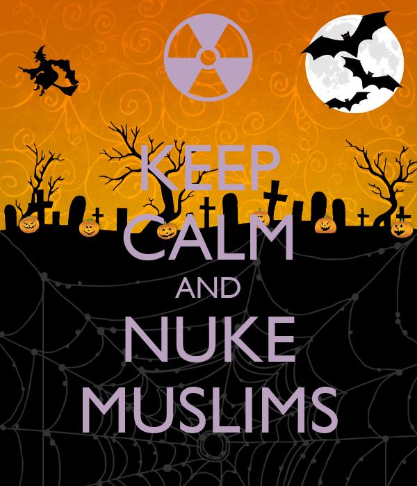 KEEP CALM AND NUKE MUSLIMS