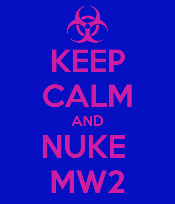 KEEP CALM AND NUKE  MW2