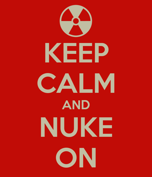 KEEP CALM AND NUKE ON