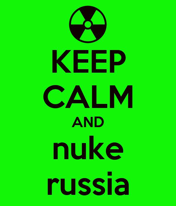 KEEP CALM AND nuke russia