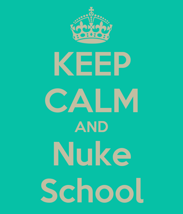 KEEP CALM AND Nuke School