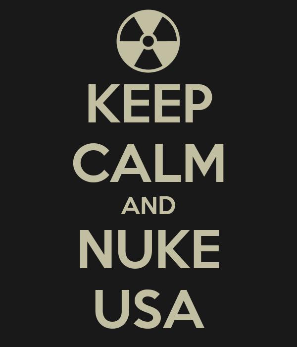 KEEP CALM AND NUKE USA