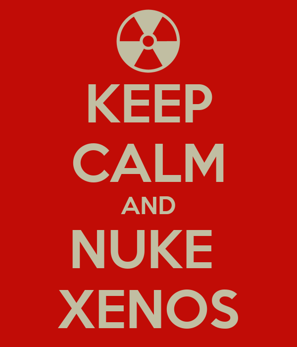 KEEP CALM AND NUKE  XENOS