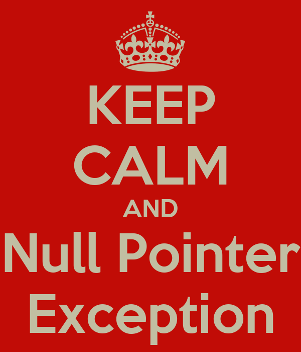 KEEP CALM AND Null Pointer Exception