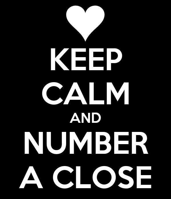 KEEP CALM AND NUMBER A CLOSE