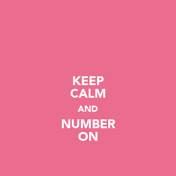 KEEP CALM AND NUMBER ON