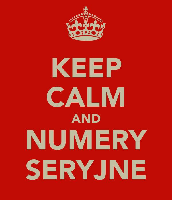 KEEP CALM AND NUMERY SERYJNE