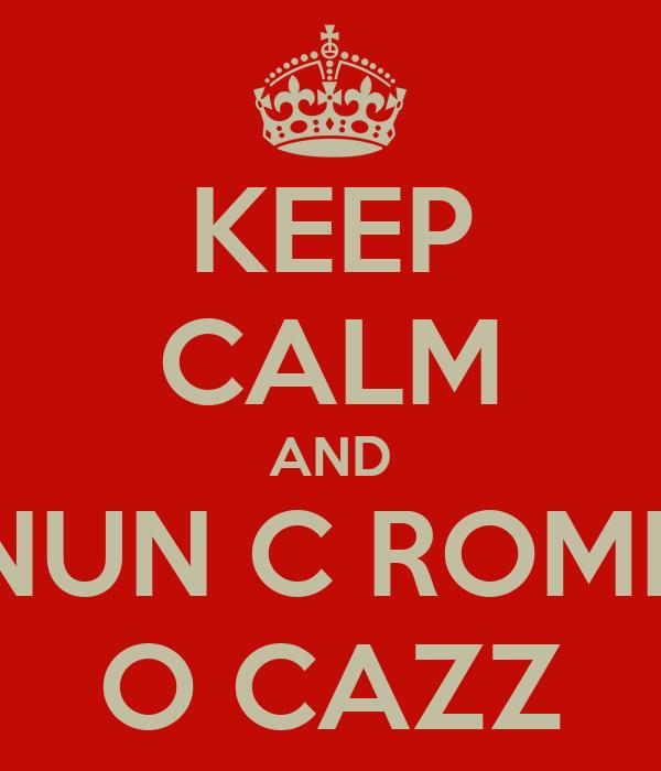 KEEP CALM AND NUN C ROMP O CAZZ