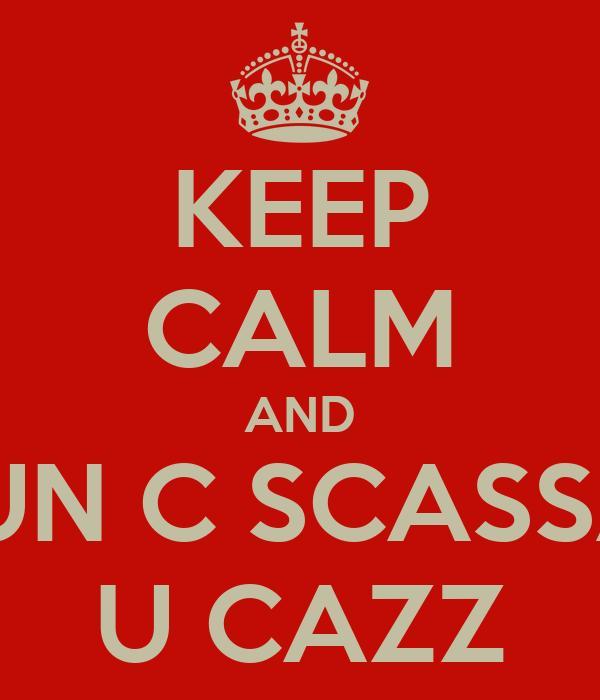 KEEP CALM AND NUN C SCASSA'  U CAZZ